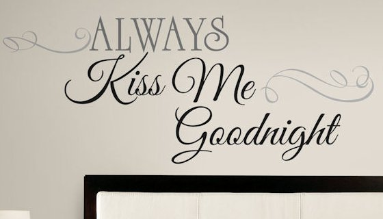 Awesome Always kiss me goodnight